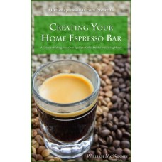 Creating Your Home Espresso Bar: A Guide to Making Your Own Specialty Coffee Drinks and Saving Money