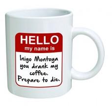 Funny Mug - My name is Inigo Montoya. You drank my coffee. Prepare to die .